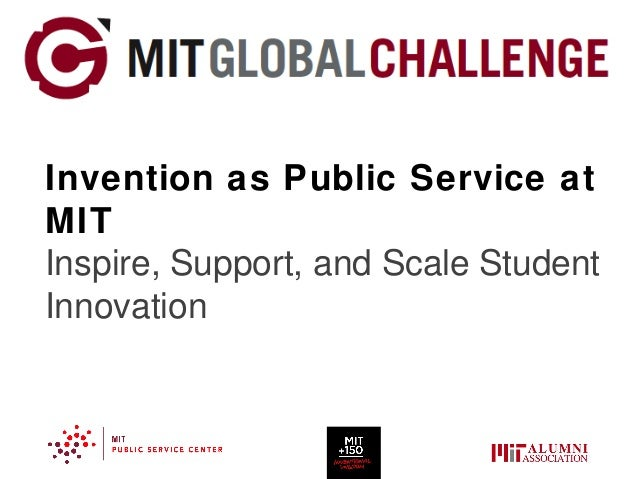 Invention as Public Service at MIT Inspire, Support, and Scale Student Innovation