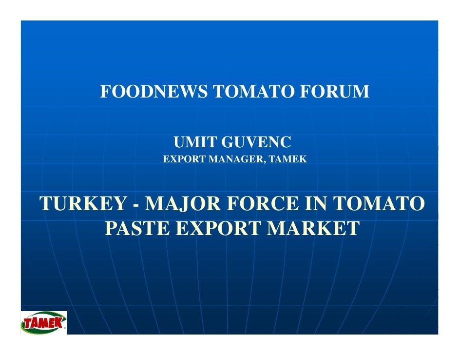 FOODNEWS TOMATO FORUM            UMIT GUVENC          EXPORT MANAGER, TAMEK    TURKEY - MAJOR FORCE IN TOMATO     PASTE EX...