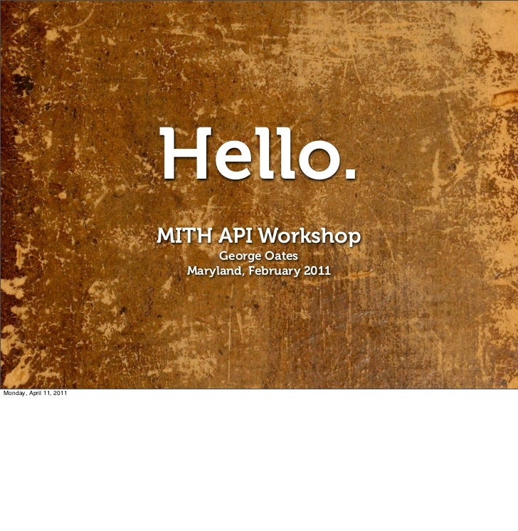Hello.                         MITH API Workshop                                George Oates                           Mar...