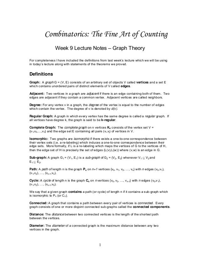 Combinatorics: The Fine Art of Counting Week 9 Lecture Notes – Graph Theory For completeness I have included the definitio...