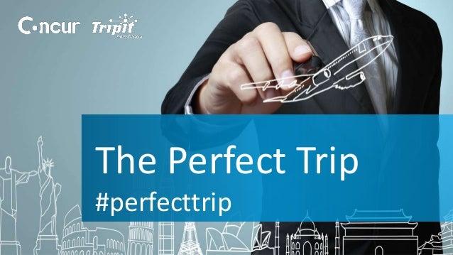 The Perfect Trip  #perfecttrip