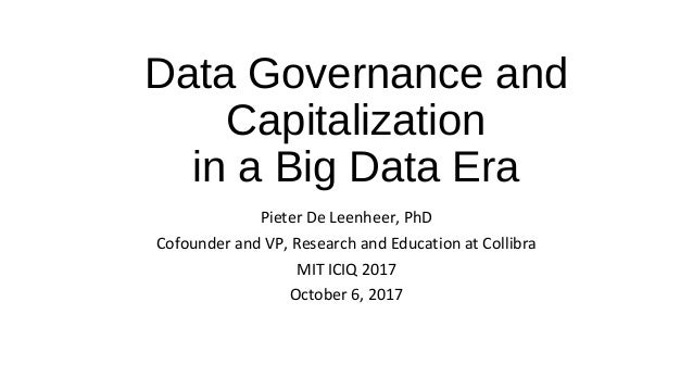 Data Governance and Capitalization in a Big Data Era Pieter De Leenheer, PhD Cofounder and VP, Research and Education at C...