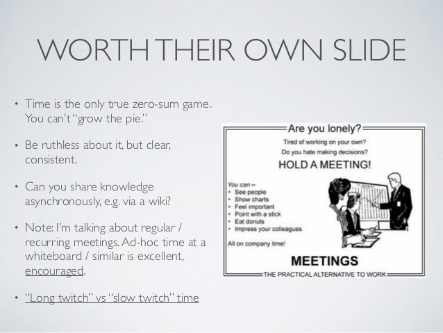 """WORTHTHEIR OWN SLIDE • Time is the only true zero-sum game. You can't """"grow the pie."""" • Be ruthless about it, but clear, c..."""