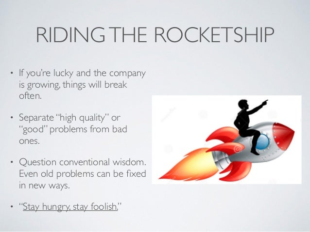 """RIDINGTHE ROCKETSHIP • If you're lucky and the company is growing, things will break often. • Separate """"high quality"""" or """"..."""