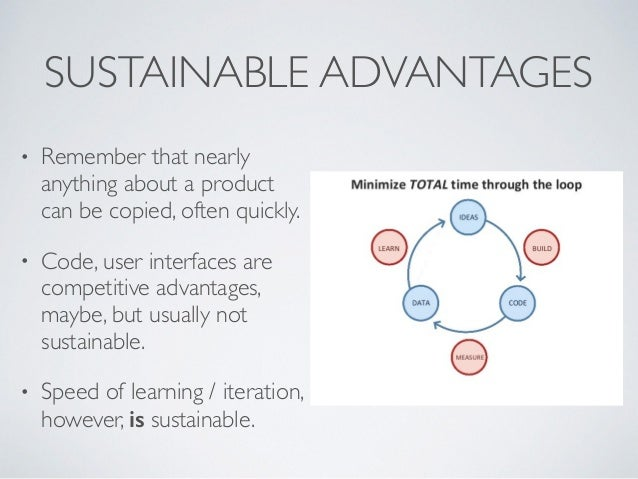 SUSTAINABLE ADVANTAGES • Remember that nearly anything about a product can be copied, often quickly. • Code, user interfac...