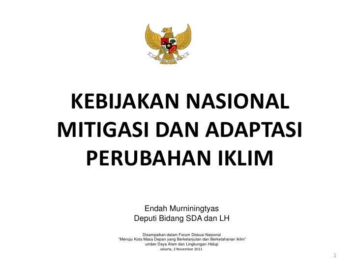 KEBIJAKAN NASIONALMITIGASI DAN ADAPTASI  PERUBAHAN IKLIM              Endah Murniningtyas            Deputi Bidang SDA dan...