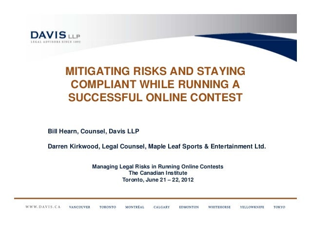 MITIGATING RISKS AND STAYING      COMPLIANT WHILE RUNNING A     SUCCESSFUL ONLINE CONTESTBill Hearn, Counsel, Davis LLPDar...