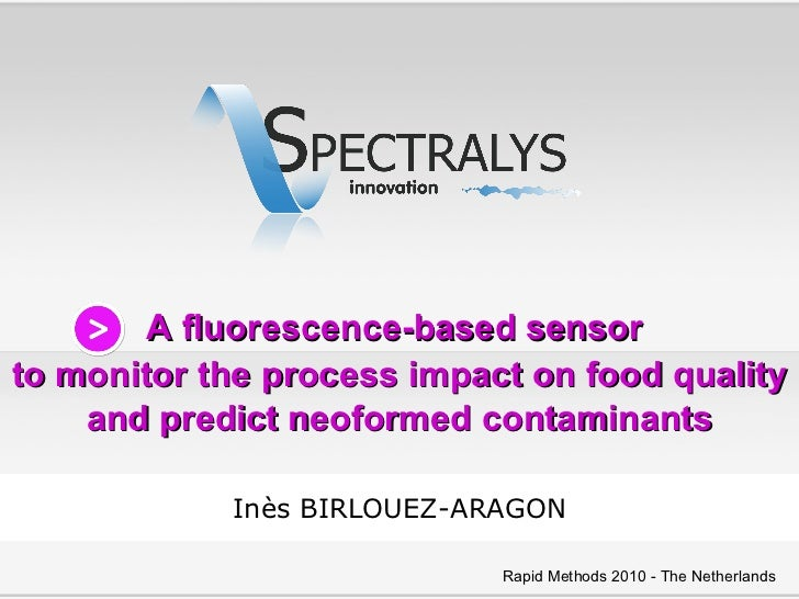 Inès BIRLOUEZ-ARAGON A fluorescence-based sensor  to monitor the   process impact on food quality and predict neoformed co...