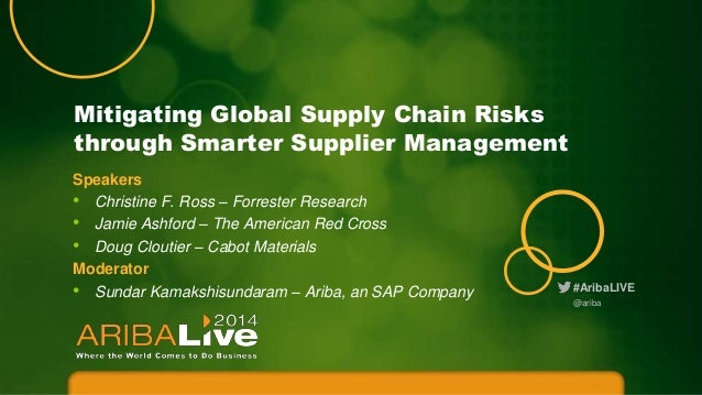 Mitigating Global Supply Chain Risks through Smarter Supplier Management Speakers • Christine F. Ross – Forrester Research...