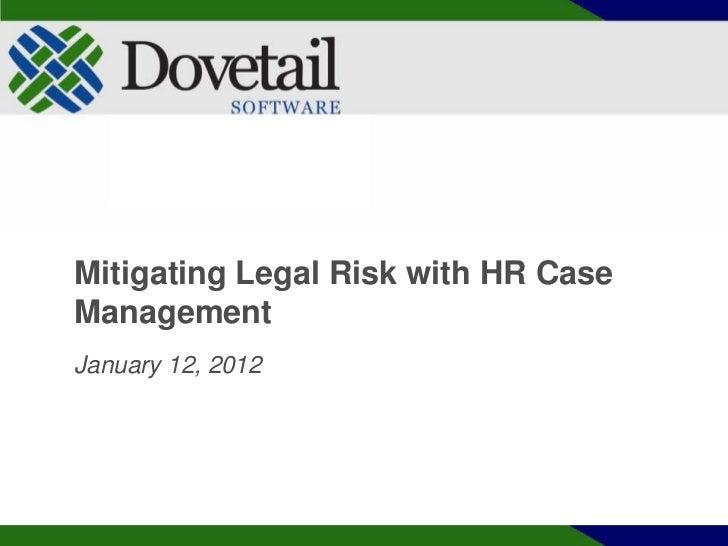 Mitigating Legal Risk with HR CaseManagementJanuary 12, 2012