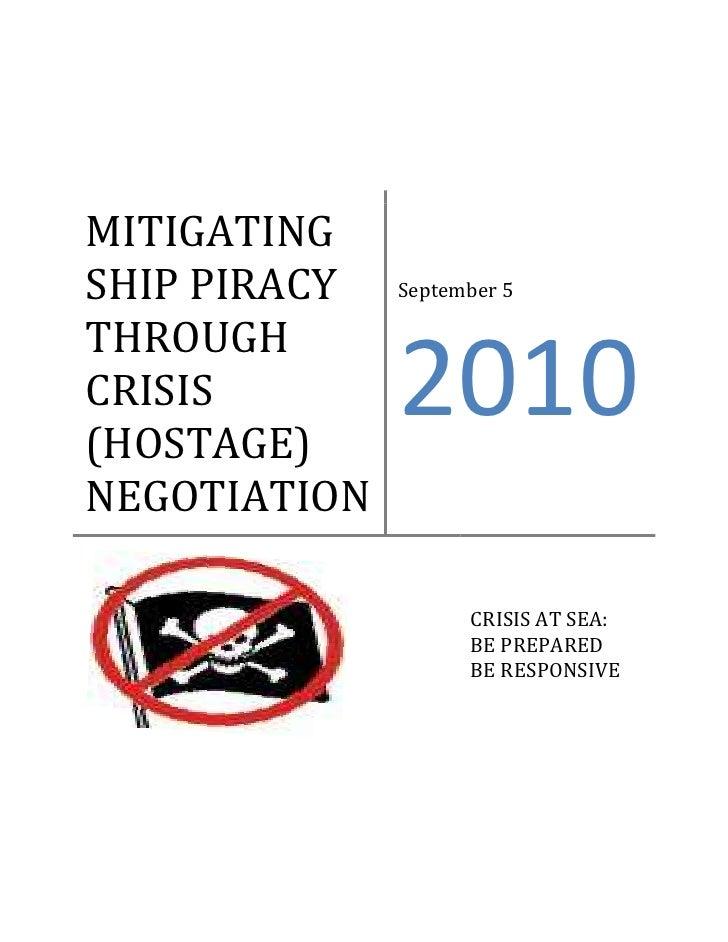MITIGATING SHIP PIRACY THROUGH CRISIS (HOSTAGE) NEGOTIATIONSeptember 52010CRISIS AT SEA:                 BE PREPARED      ...