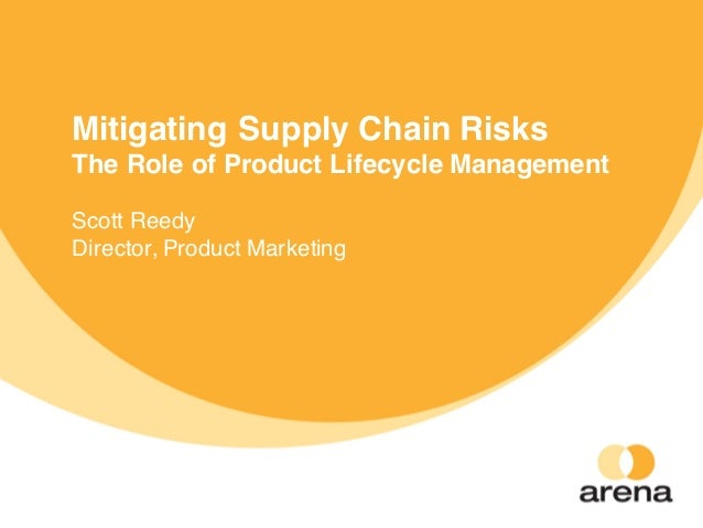 Mitigating Supply Chain Risks The Role of Product Lifecycle Management Scott Reedy Director, Product Marketing