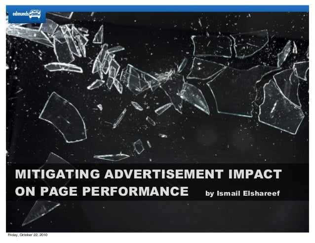 MITIGATING ADVERTISEMENT IMPACT ON PAGE PERFORMANCE by Ismail Elshareef Friday, October 22, 2010