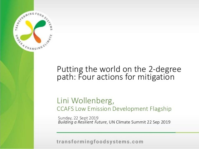 Putting the world on the 2-degree path: Four actions for mitigation Lini Wollenberg, CCAFS Low Emission Development Flagsh...