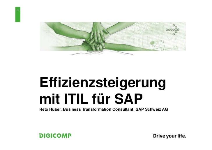 1    Effizienzsteigerung    mit ITIL für SAP    Reto Huber, Business Transformation Consultant, SAP Schweiz AG