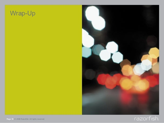 Wrap-UpPage 15 © 2008 Razorfish. All rights reserved.
