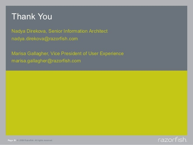 Thank You   Nadya Direkova, Senior Information Architect   nadya.direkova@razorfish.com   Marisa Gallagher, Vice President...