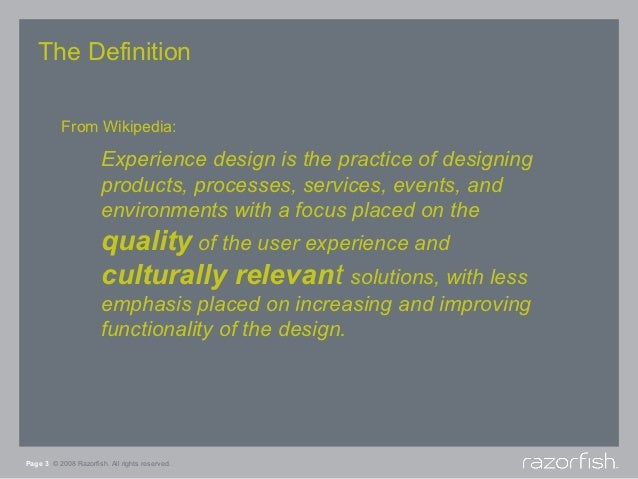 The Definition           From Wikipedia:                       Experience design is the practice of designing             ...