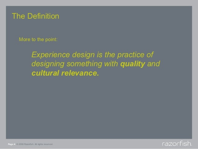 The Definition           More to the point:                       Experience design is the practice of                    ...