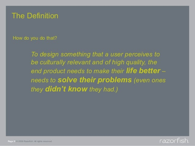 The Definition    How do you do that?                       To design something that a user perceives to                  ...