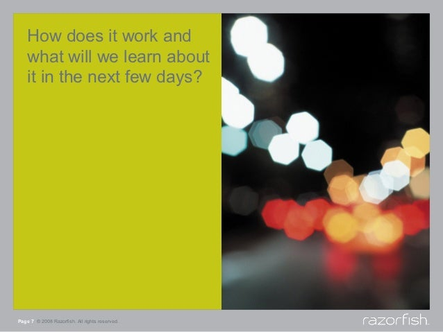 How does it work and    what will we learn about    it in the next few days?Page 7 © 2008 Razorfish. All rights reserved.