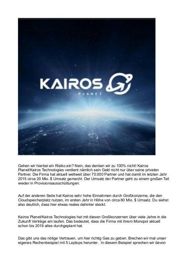 Gehen wir hierbei ein Risiko ein? Nein, das denken wir zu 100% nicht! Kairos Planet/Kairos Technologies verdient nämlich s...