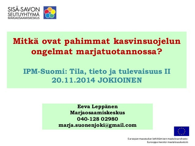 Mitkä ovat pahimmat kasvinsuojelun ongelmat marjatuotannossa? IPM-Suomi: Tila, tieto ja tulevaisuus II 20.11.2014 JOKIOINE...