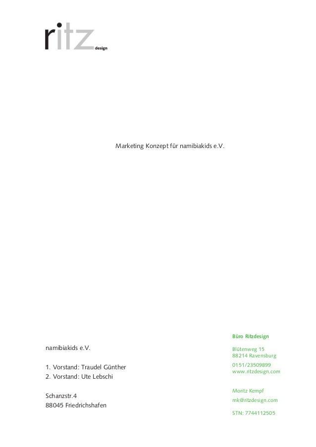 Marketing Konzept für namibiakids e.V.  Büro Ritzdesign  namibiakids e.V.  Blütenweg 15 88214 Ravensburg  1. Vorstand: Tra...