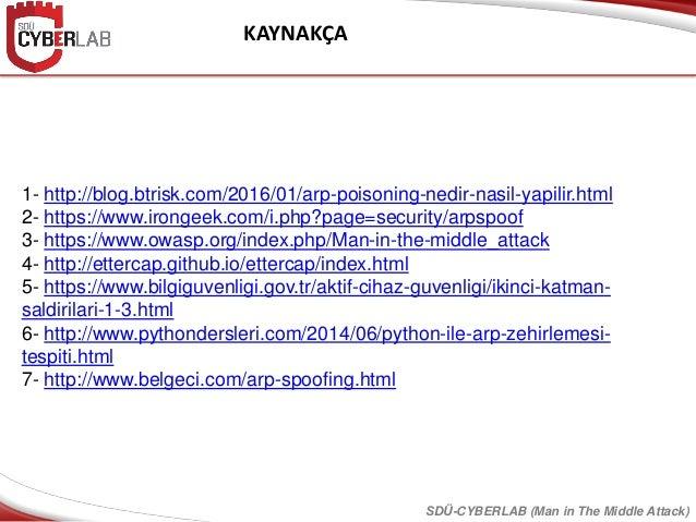 KAYNAKÇA 1- http://blog.btrisk.com/2016/01/arp-poisoning-nedir-nasil-yapilir.html 2- https://www.irongeek.com/i.php?page=s...