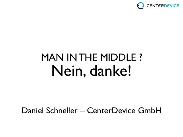 Nein, danke!MAN IN THE MIDDLE ?Daniel Schneller – CenterDevice GmbH