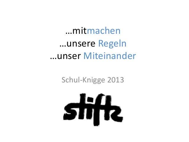…mitmachen…unsere Regeln…unser MiteinanderSchul-Knigge 2013