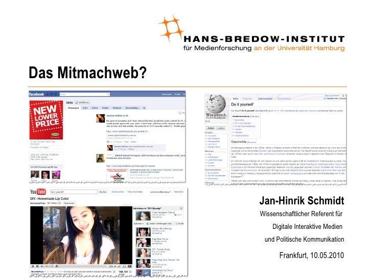 Das Mitmachweb? <ul><li>Jan-Hinrik Schmidt </li></ul><ul><ul><li>Wissenschaftlicher Referent für  </li></ul></ul><ul><ul><...