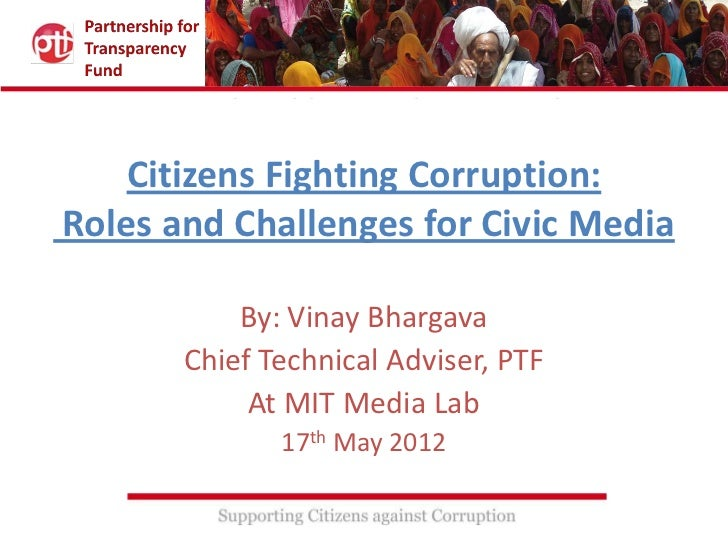 Citizens Fighting Corruption:Roles and Challenges for Civic Media           By: Vinay Bhargava       Chief Technical Advis...