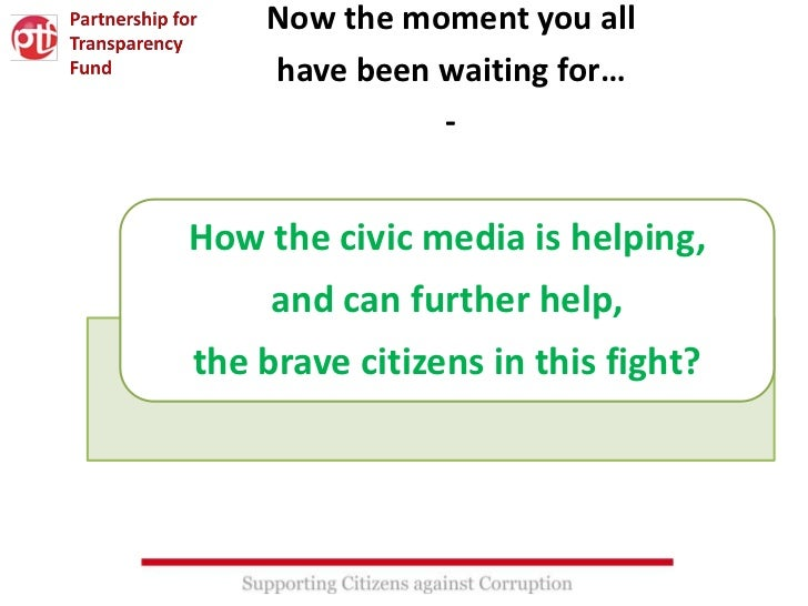 Now the moment you all    have been waiting for…              -How the civic media is helping,     and can further help,th...