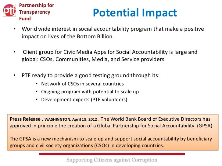 Potential Impact • World wide interest in social accountability program that make a positive   impact on lives of the Bott...