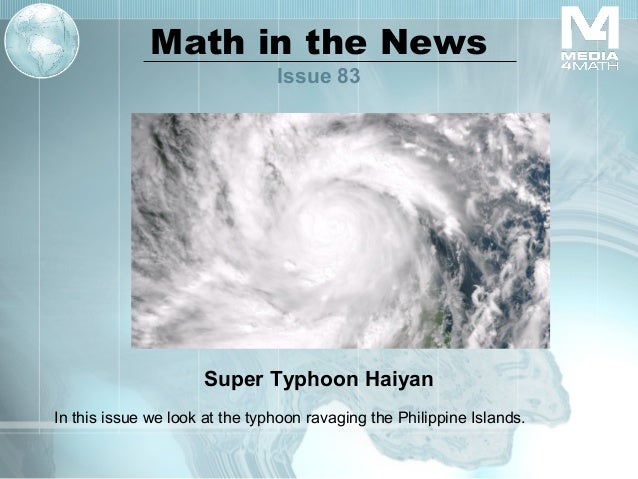Math in the News Issue 83  Super Typhoon Haiyan In this issue we look at the typhoon ravaging the Philippine Islands.
