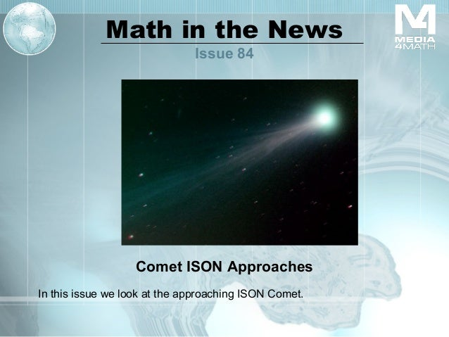 Math in the News Issue 84  Comet ISON Approaches In this issue we look at the approaching ISON Comet.