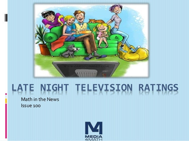 LATE NIGHT TELEVISION RATINGS Math in the News Issue 100
