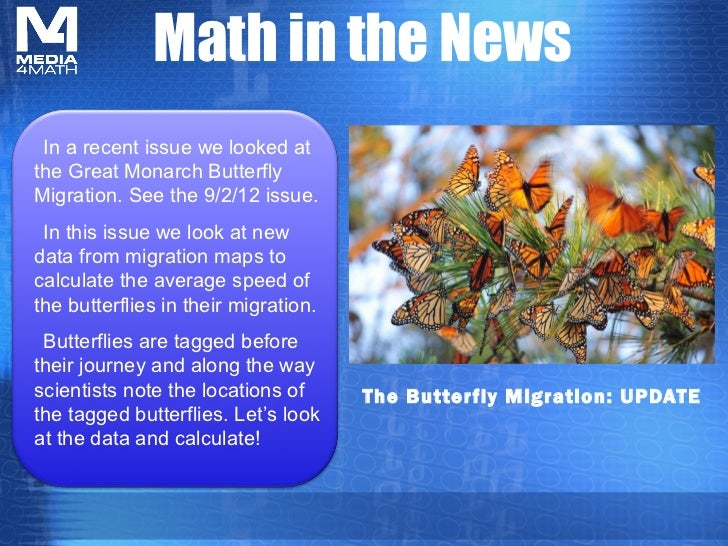 Math in the News In a recent issue we looked atthe Great Monarch ButterflyMigration. See the 9/2/12 issue. In this issue w...