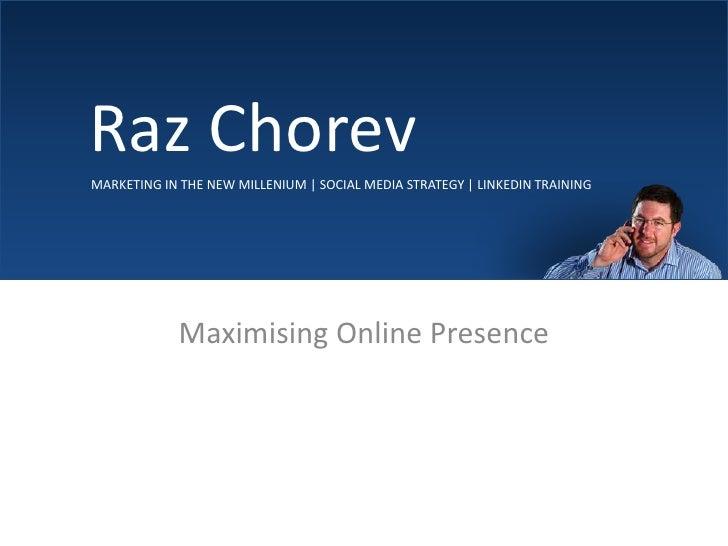 Raz Chorev<br />MARKETING IN THE NEW MILLENIUM | SOCIAL MEDIA STRATEGY | LINKEDIN TRAINING<br />Maximising Online Pre...