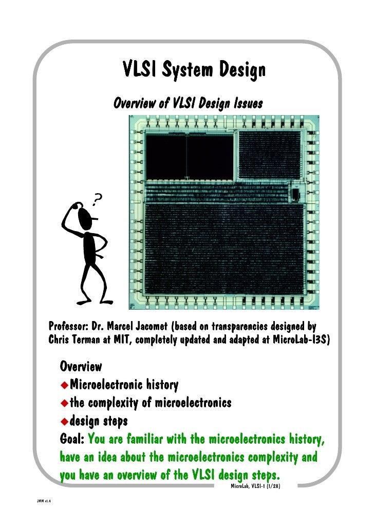 VLSI System Design                      Overview of VLSI Design Issues      Professor: Dr. Marcel Jacomet (based on transp...
