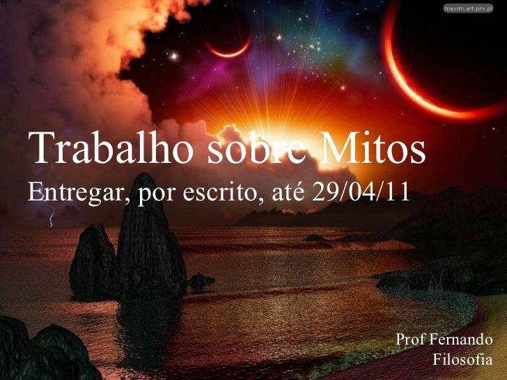 Prof Fernando Filosofia Trabalho sobre Mitos Entregar, por escrito, até 29/04/11