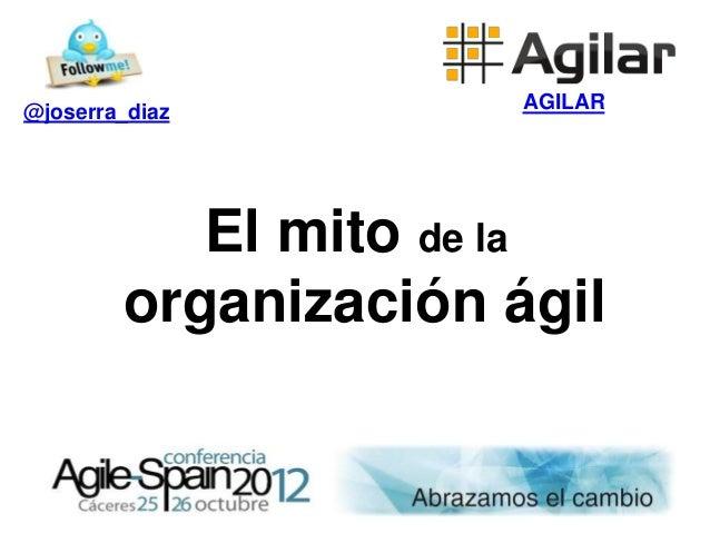 @joserra_diaz         AGILAR           El mito de la        organización ágil