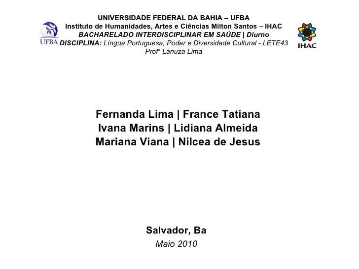 <ul><li>Fernanda Lima | France Tatiana </li></ul><ul><li>Ivana Marins | Lidiana Almeida </li></ul><ul><li>Mariana Viana | ...
