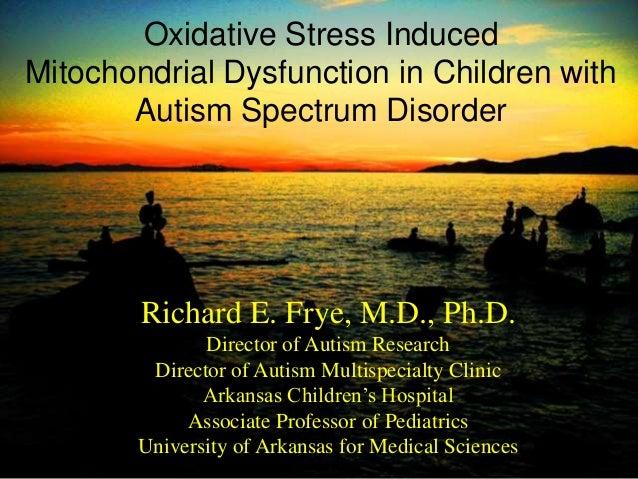 Richard E. Frye, M.D., Ph.D. Director of Autism Research Director of Autism Multispecialty Clinic Arkansas Children's Hosp...