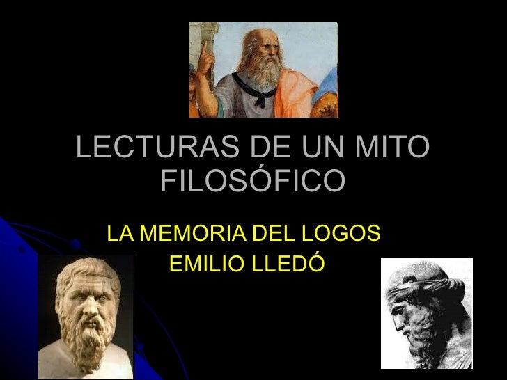 LECTURAS DE UN MITO FILOSÓFICO LA MEMORIA DEL LOGOS  EMILIO LLEDÓ