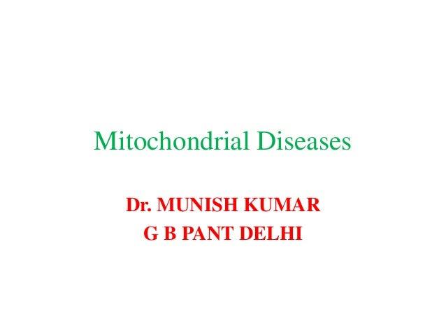 Mitochondrial Diseases Dr. MUNISH KUMAR G B PANT DELHI