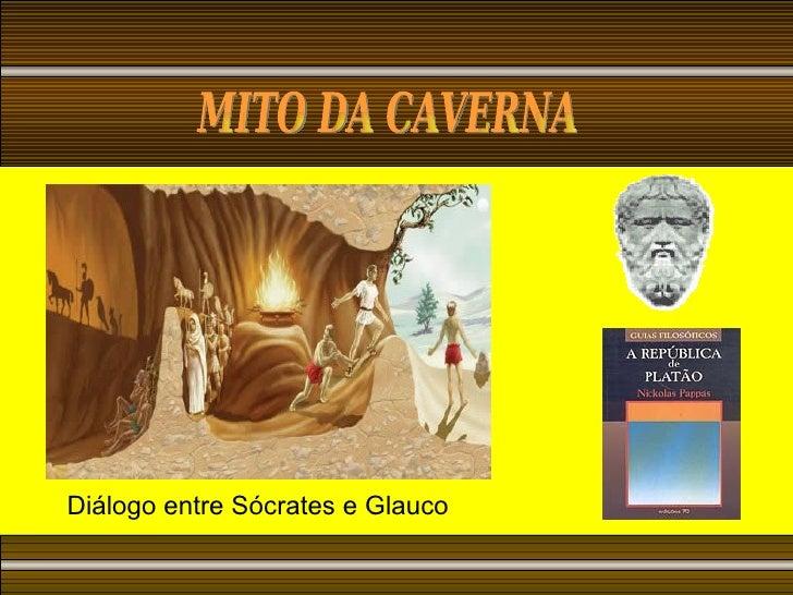 MITO DA CAVERNA  Diálogo entre Sócrates e Glauco