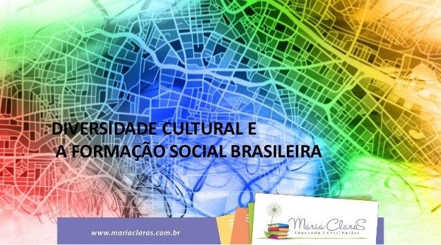 DIVERSIDADE CULTURAL E A FORMAÇÃO SOCIAL BRASILEIRA