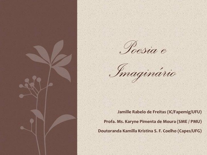 Jamille Rabelo de Freitas (IC/Fapemig/UFU) Profa. Ms. Karyne Pimenta de Moura (SME / PMU) Doutoranda Kamilla Kristina S. F...